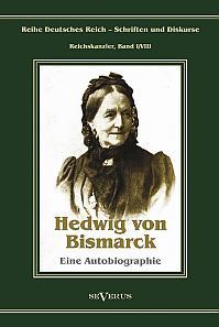 Otto Fürst von Bismarck – Hedwig von Bismarck, die Cousine. Eine Autobiographie