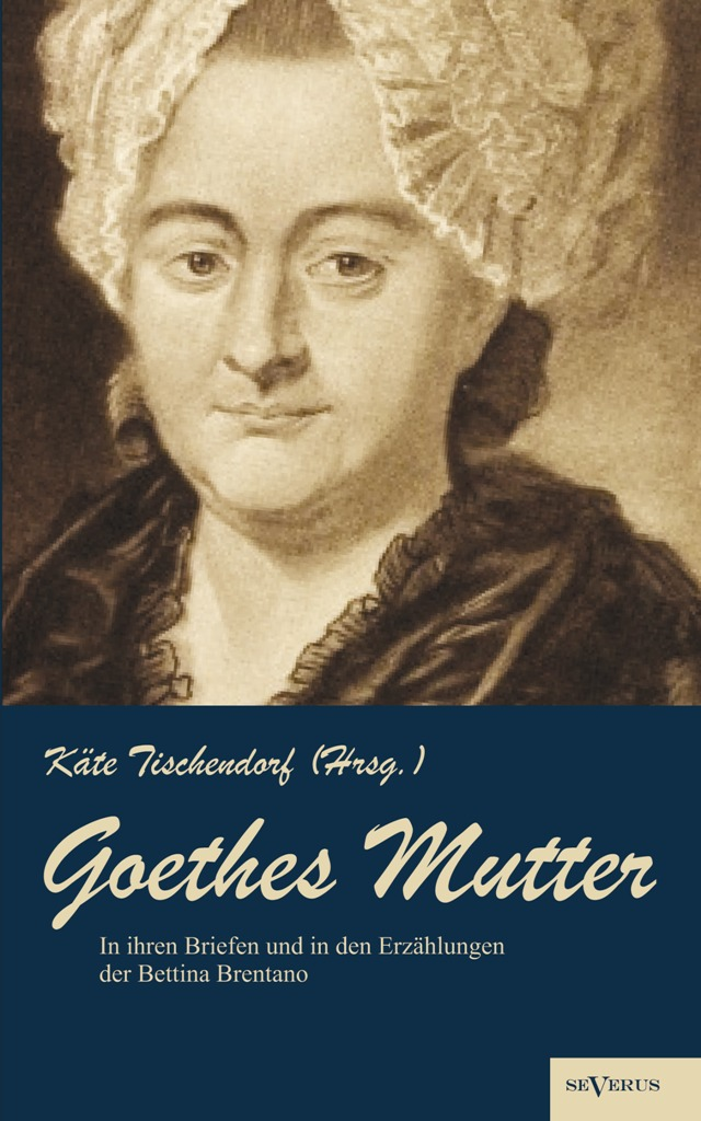 Briefe Von Goethes Mutter : Goethes mutter catharina elisabeth goethe die von