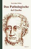 Das Pathologische bei Goethe. Über Geisteskrankheit in Goethes Figuren und Goethes Haltung zu Irrenhäusern