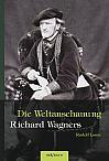 Richard Wagner – Die Weltanschauung Richard Wagners