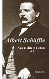 Albert Schäffle: Aus meinem Leben. Eine Autobiographie in zwei Bänden