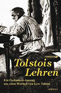 Tolstois Lehren: Ein Gedanken-Auszug aus allen Werken von Lew Tolstoi
