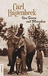 Von Tieren und Menschen. Erlebnisse und Erfahrungen von Carl Hagenbeck