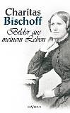 Bilder aus meinem Leben – Ein Frauenschicksal um die Jahrhundertwende in Hamburg. Autobiographie