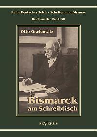 Otto Fürst von Bismarck - Bismarck am Schreibtisch. Der verhängnisvolle Immediatbericht
