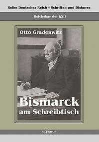 Bismarck am Schreibtisch. Der verhängnisvolle Immediatbericht