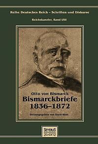 Otto Fürst von Bismarck - Bismarckbriefe 1836-1872. Herausgegeben von Horst Kohl
