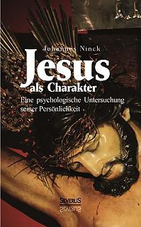 Jesus als Charakter. Eine psychologische Untersuchung seiner Persönlichkeit