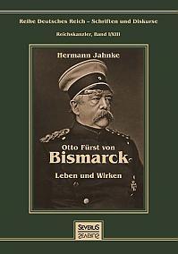 Otto Fürst von Bismarck - Leben und Wirken