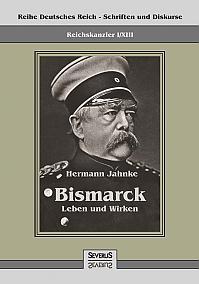 Reichskanzler Otto von Bismarck - Leben und Wirken