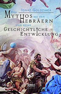 Der Mythos bei den Hebräern und seine geschichtliche Entwicklung