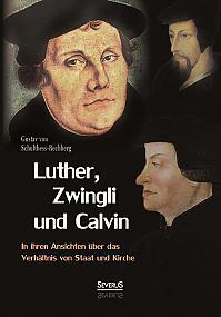 Luther, Zwingli und Calvin in ihren Ansichten über das Verhältnis von Staat und Kirche