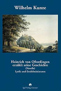Wilhelm Kunze: Heinrich von Ofterdingen erzählt seine Geschichte