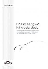 Die Einführung von Händlerstandards für erfolgreiche Modell-Neueinführungen als eine Corporate Identity-Maßnahme am Beispiel der Mazda Austria GmbH