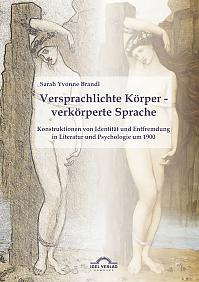 Versprachlichte Körper - verkörperte Sprache: Konstruktionen von Identität und Entfremdung in Literatur und Psychologie um 1900