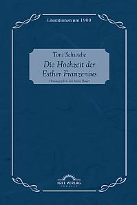 Toni Schwabe: Die Hochzeit der Esther Franzenius