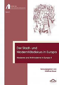 Der Stadt- und Modernitätsdiskurs in Europa. Moderne und Antimoderne II