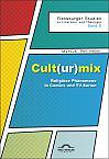 Cult(ur)mix: Religiöse Phänomene in Comics und TV-Serien