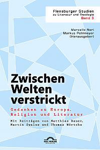 Zwischen Welten verstrickt: Gedanken zu Europa, Religion und Literatur