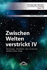 Zwischen Welten verstrickt IV. Weltraum, Wildwest und allerlei wunderliche Wege