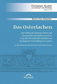 Das Osterlachen. Darstellung der Kulturgeschichte und Theologie des Osterlachens sowie ein Essay über die kulturelle, kirchliche und theologische Verwandlung des Lachens
