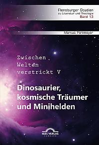 Dinosaurier, kosmische Träumer und Minihelden. Zwischen Welten verstrickt V