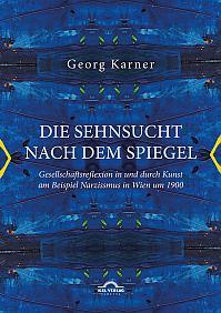 Die Sehnsucht nach dem Spiegel. Gesellschaftsreflexion in und durch Kunst am Beispiel Narzissmus in Wien um 1900