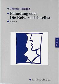 Thomas Valentin - Werke II: Fahndung oder Die Reise zu sich selbst