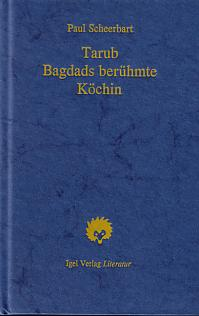 Paul Scheerbart: Tarub, Bagdads berühmte Köchin.