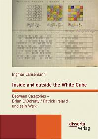 Inside and outside the White Cube. Between Categories – Brian O´Doherty / Patrick Ireland und sein Werk