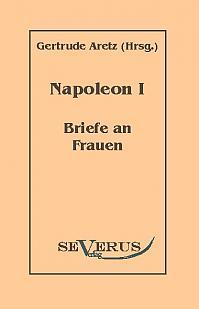 Napoleon I - Briefe an Frauen