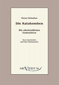 Die Katakomben. Die Altchristlichen Grabstätten.