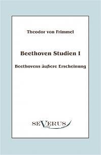 Beethoven Studien I - Beethovens äußere Erscheinung