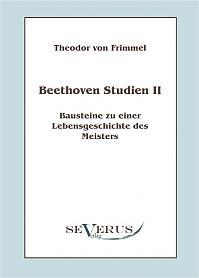 Beethoven Studien II - Bausteine zu einer Lebensgeschichte des Meisters