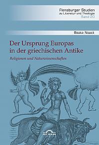 Der Ursprung Europas in der griechischen Antike. Religionen und Naturwissenschaften