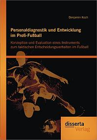 Personaldiagnostik und Entwicklung im Profi-Fußball: Konzeption und Evaluation eines Instruments zum taktischen Entscheidungsverhalten im Fußball