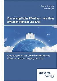 Das evangelische Pfarrhaus - ein Haus zwischen Himmel und Erde: Erwartungen an das deutsche evangelische Pfarrhaus und der Umgang mit ihnen