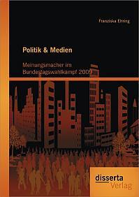 Politik & Medien: Meinungsmacher im Bundestagswahlkampf 2009