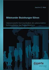 Miteinander Beziehungen führen: Interpersonelle Kommunikation als unterschätzter Schlüsselfaktor der Public Relations