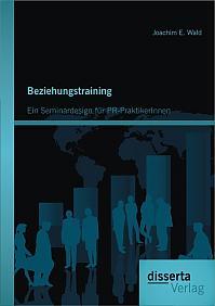 Beziehungstraining: Ein Seminardesign für PR-PraktikerInnen