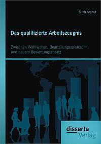 Das qualifizierte Arbeitszeugnis: Zwischen Wohlwollen, Beurteilungsspielraum und neuem Bewertungsansatz