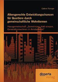 """Altersgerechte Entwicklungschancen für Quartiere durch gemeinschaftliche Wohnformen: Hausgemeinschaft """"Gemeinsam statt einsam. Generationswohnen in Arnstadt-Ost"""""""