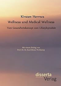 Wellness und Medical Wellness: Vom Gesundheitskonzept zum Lifestyleprodukt
