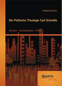 Die Politische Theologie Carl Schmitts: Kontext – Interpretation – Kritik