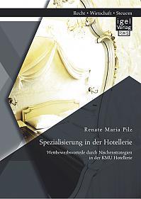 Spezialisierung in der Hotellerie: Wettbewerbsvorteile durch Nischenstrategien in der KMU Hotellerie