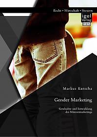Gender Marketing: Geschichte und Entwicklung des Männermarketings