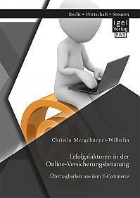 Erfolgsfaktoren in der Online-Versicherungsberatung. Übertragbarkeit aus dem E-Commerce