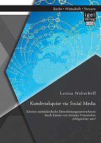 Kundenakquise via Social Media. Können mittelständische Dienstleistungsunternehmen durch Einsatz von Sozialen Netzwerken erfolgreicher sein?