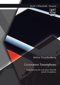 Generation Smartphone. Digitalisierung des stationären Handels mittels Smartphone