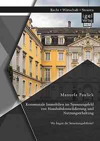Kommunale Immobilien im Spannungsfeld von Haushaltskonsolidierung und Nutzungserhaltung: Wo liegen die Steuerungsdefizite?